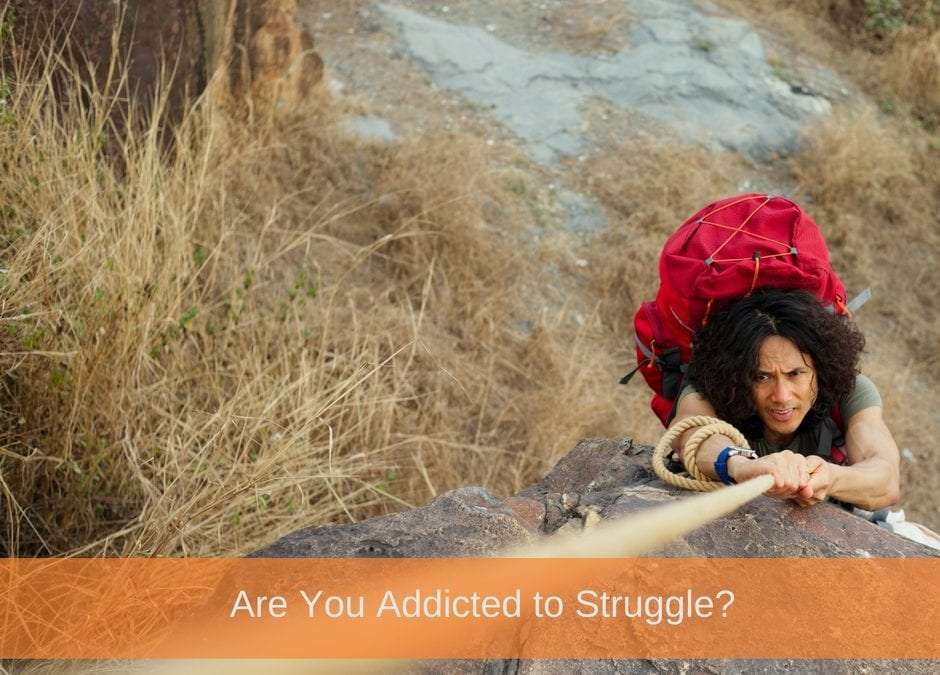Are You Addicted to Struggle?